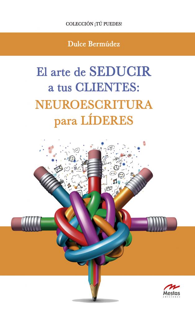 portada-libro-dulce-bermudez-el-arte-seducir-a-tus-clientes-neuroescritura-para-líderes